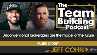 Unconventional brokerages are the model of the future w/ Dustin Brohm