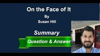 On the Face of It | Class 12th | Summary | Question and Answer