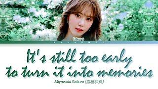 Miyawaki Sakura It's still too early to turn it into memories Lyrics (宮脇咲良 思い出にするにはまだ早すぎる)