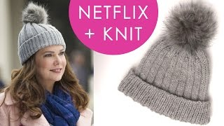 How to Knit a Gilmore Girls Inspired Hat | Netflix + Knit