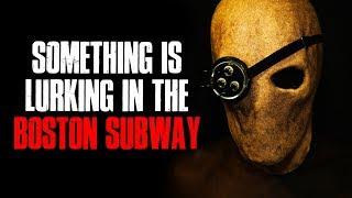 """Something Is Lurking In The Boston Subway"" Creepypasta"