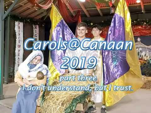 I don't understand, but I trust - Carols@Canaan 2019 part 3