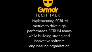 Grindr Tech Talk - Using metrics to drive a high performance SCRUM Team