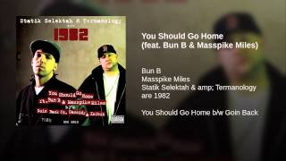 You Should Go Home (feat. Bun B & Masspike Miles)