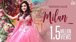 Milan ( Full HD) - Tanishq Kaur | New Punjabi Songs 2019 | Latest Punjabi Song 2019