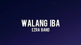 Ezra Band - Walang Iba(Lyrics)