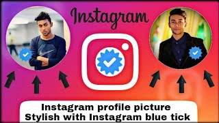 How to make your Instagram profile picture​ stylish with Instagram blue tick | New trend - 2017