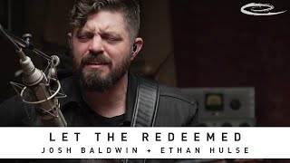 JOSH BALDWIN + ETHAN HULSE - Let The Redeemed: Song Session
