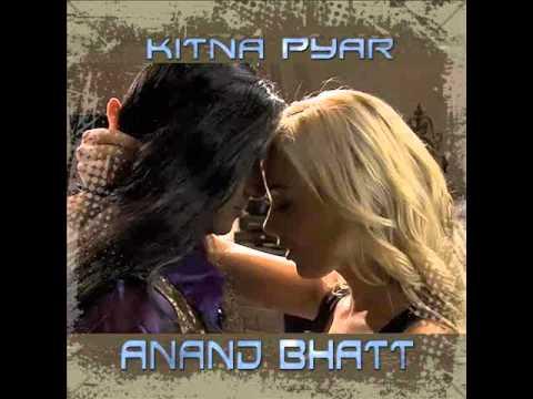 Anand Bhatt  - Kitna Pyar