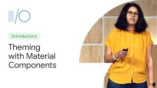 Material Theming: Build Expressively with Material Components (Google I/O'19)
