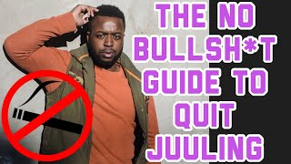 How To SUCCESSFULLY QUIT Juuling, Vaping And Nicotine Addiction Cold Turkey (QUICKLY)