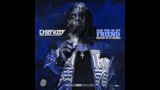 can you be my friend - cheif keef.  (lyrics)