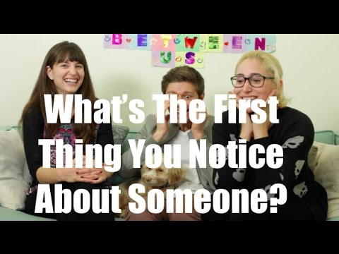 What's The First Thing You Notice About Someone?