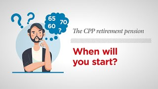 The CPP retirement pension—When is the best time to start your pension?