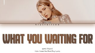 SOMI (전소미) - What You Waiting For [HAN|ROM|ENG Color Coded Lyrics]