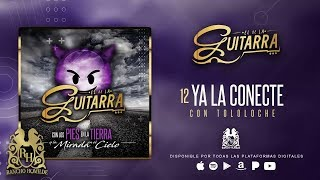Ya La Conecte (Audio) - El de la Guitarra (Video)
