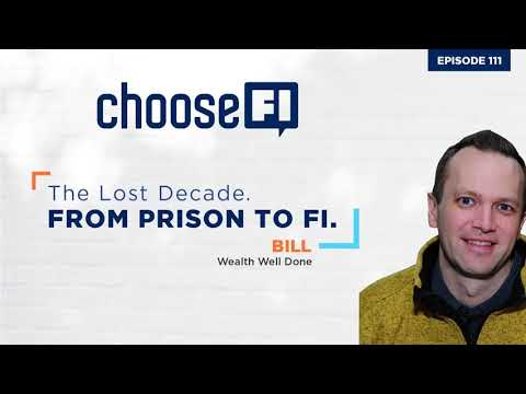 111 | The Lost Decade | From Prison to FI | Wealth Well Done