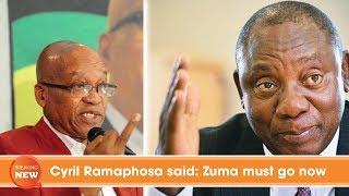 Cyril Ramaphosa said: Zuma must go now