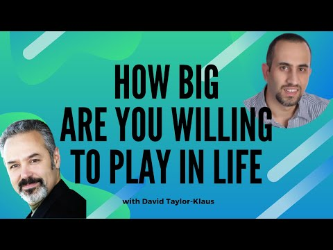 How big are YOU willing to play in Life with David Taylor Klaus