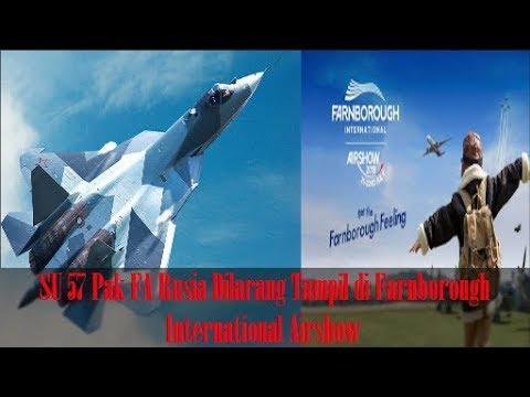 Berita Militer, SU 57 Pak FA Rusia Dilarang Tampil di Farnborough International Airshow