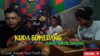 KUDA SUMEDANG - MAMAH BUNGSU BANDUNG (COVER AMOEL FT FANKFUNK)