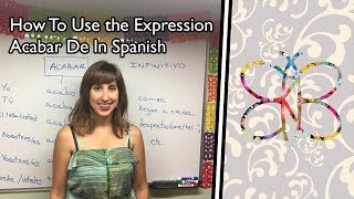 "How To Use The Expression Acabar De Or ""I have just"" In Spanish 