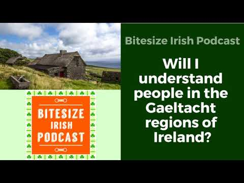 Will I understand people in the GAELTACHT regions of IRELAND? (Podcast 005)
