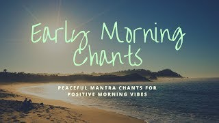 Early Morning Chants Peaceful Positive Energy Mantras