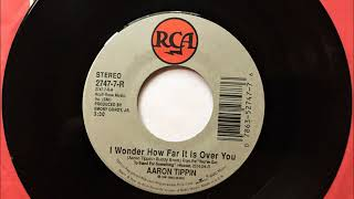 I Wonder How Far It Is Over You , Aaron Tippin , 1991