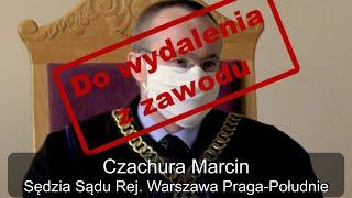 Sędziowie do wywalenia z zawodu: Marcin Czachura, Sąd Rejonowy Warszawa Praga-Południe