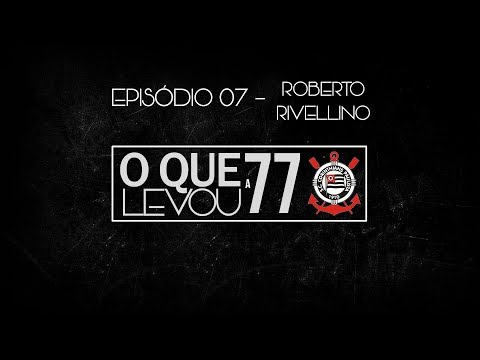 O que levou a 77 | #07 - Roberto Rivellino