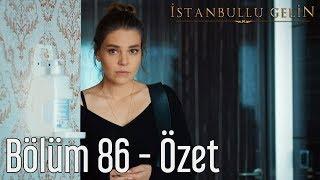 İstanbullu Gelin 86. Bölüm - Özet