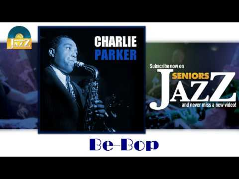 Charlie Parker - Be Bop (HD) Officiel Seniors Jazz
