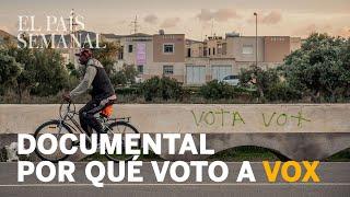 POR QUÉ VOTO A VOX | Un documental de El País Semanal