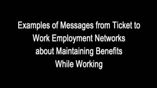 GAO: Examples of Messages from Ticket to Work Employment Networks about Maintaining Benefits While Working