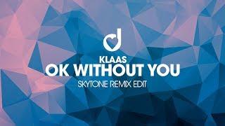 Klaas   Ok Without You (Skytone Remix Edit)