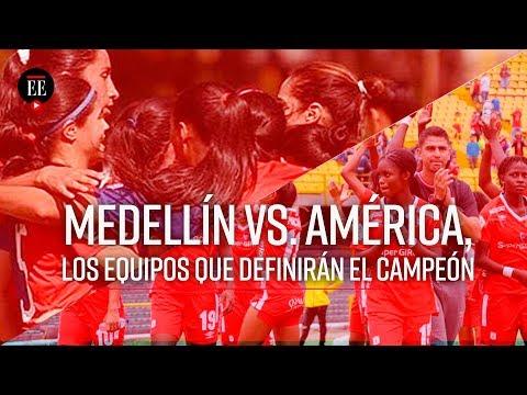America y Medellin definiran el titulo de la tercera Liga Águila Femenina - El Espectador