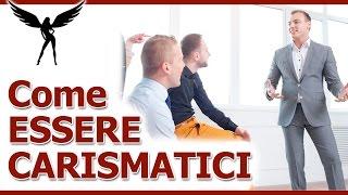 Carisma: come essere carismatici, interessanti, e farsi ascoltare dagli altri con attenzione