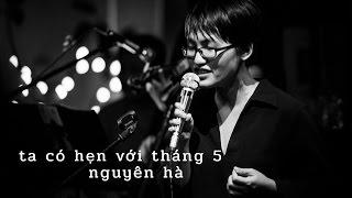 Ta Có Hẹn Với Tháng 5 - Nguyên Hà (Live @TCHVT5 Show)
