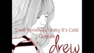 Drew Ryniewicz- Baby It's Cold Outside