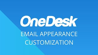 OneDesk – Getting Started: Email Appearance Customization
