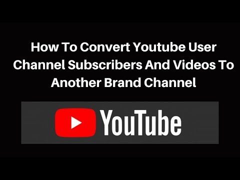How to move youtube user channel subscribers and videos to another brand channel