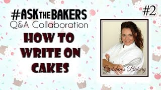 How to Write on Cakes ~ AskTheBakers ~ Gretchen's Bakery