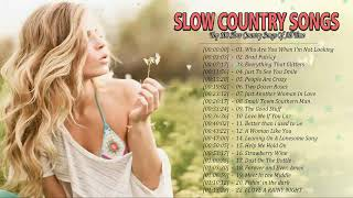 Top 100 Slow Country Songs Of All Time ♪♫ Relaxing Country Songs Collection ♪♫ Country Songs 2020