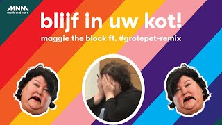 BLIJF IN UW KOT - MAGGIE THE BLOCK FT. #GROTEPET IN THE CORONA-REMIX