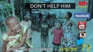 DON'T HELP HIM (Mark Angel Comedy) (Episode 72)