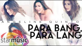 Angeline Quinto - Para Bang, Para Lang (Official Lyric Video)