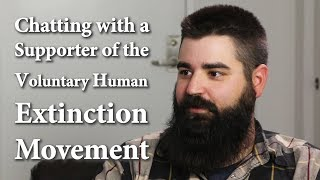 Chatting with a Supporter of the Voluntary Human Extinction Movement