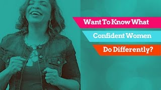 What Confident Women Do Differently