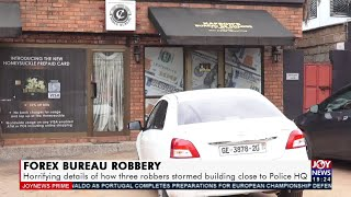 Horrifying details of how 3 robbers stormed forex bureau building close to Police HQ (10-6-21)